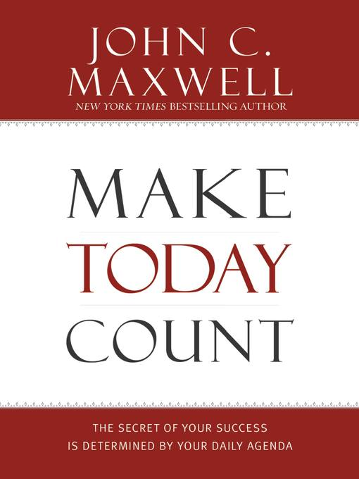 Title details for Make Today Count by John C. Maxwell - Available