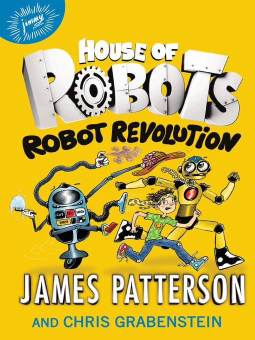 Title details for House of Robots--Robot Revolution by James Patterson - Available