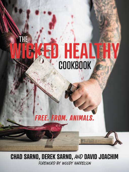 Title details for The Wicked Healthy Cookbook by Chad Sarno - Available