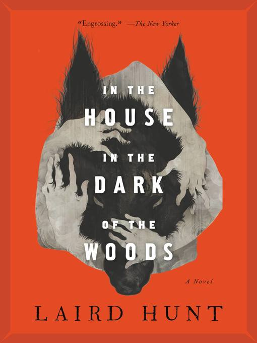 Title details for In the House in the Dark of the Woods by Laird Hunt - Available