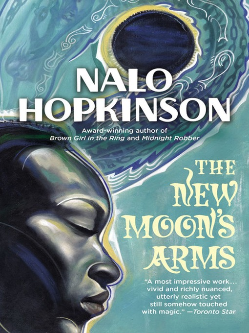 Title details for The New Moon's Arms by Nalo Hopkinson - Available