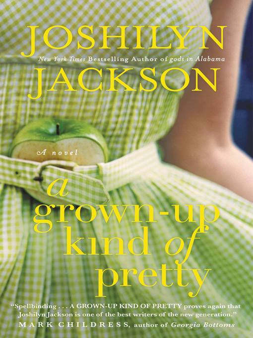 Title details for A Grown-Up Kind of Pretty by Joshilyn Jackson - Available