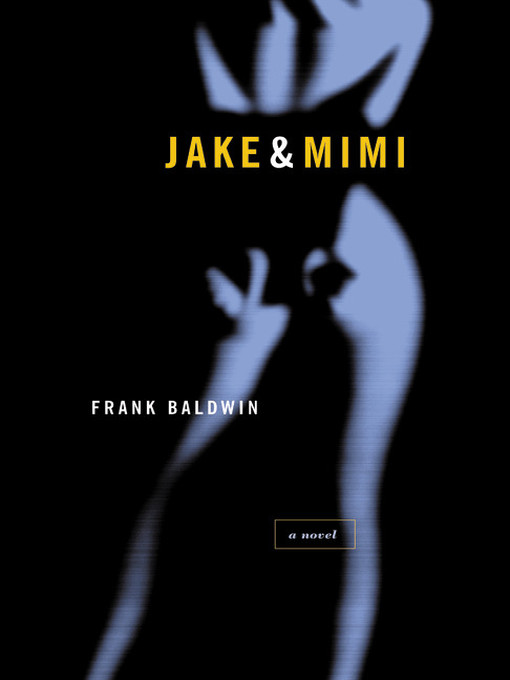 Title details for Jake & Mimi by Frank Baldwin - Available