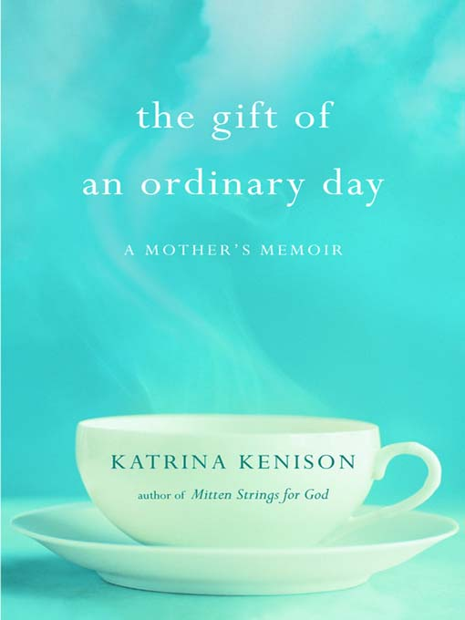 Title details for The Gift of an Ordinary Day by Katrina Kenison - Available