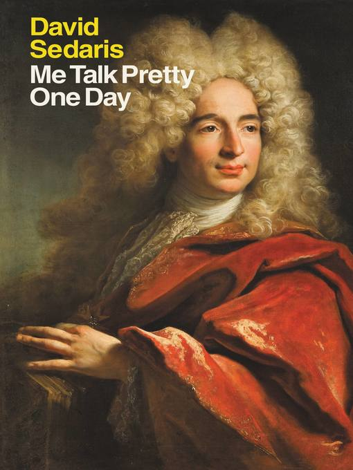 Title details for Me Talk Pretty One Day by David Sedaris - Available