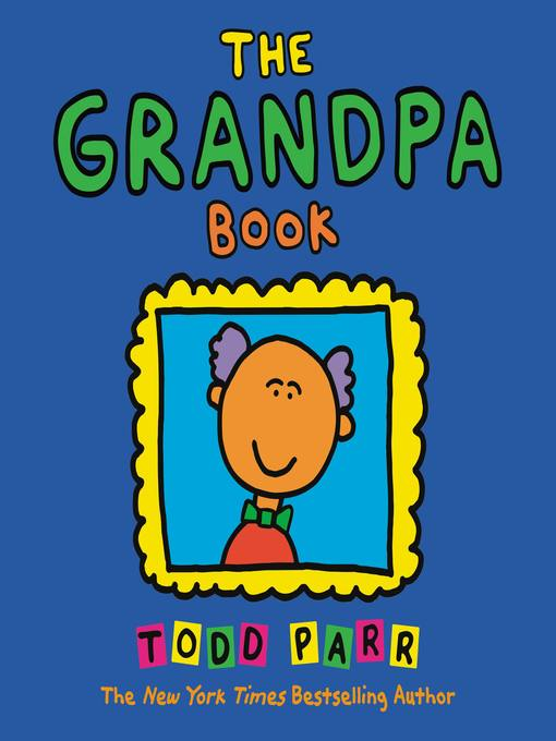 Title details for The Grandpa Book by Todd Parr - Available