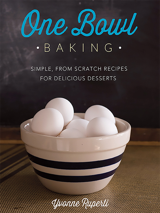 Title details for One Bowl Baking by Yvonne Ruperti - Available