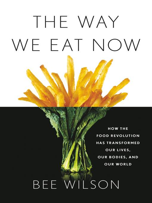 Title details for The Way We Eat Now by Bee Wilson - Available