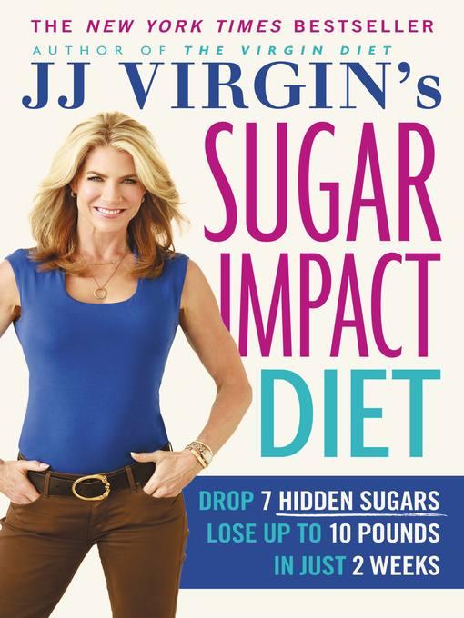 Title details for JJ Virgin's Sugar Impact Diet by J.J. Virgin - Available