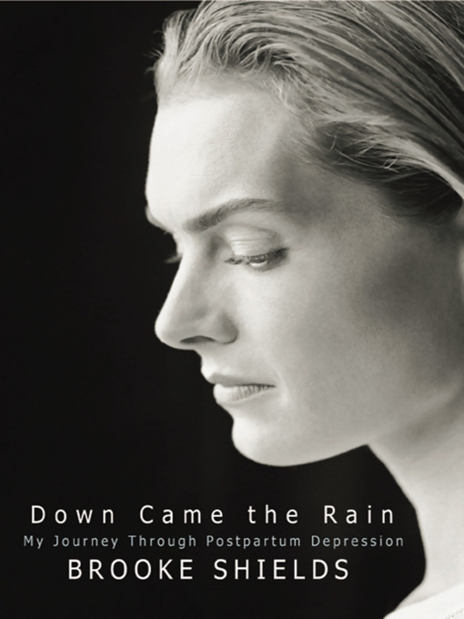 Title details for Down Came The Rain by Brooke Shields - Wait list