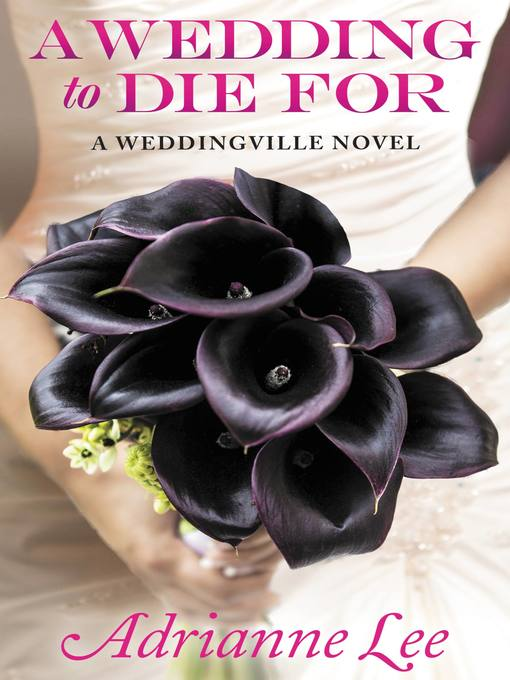 Title details for A Wedding to Die For by Adrianne Lee - Available