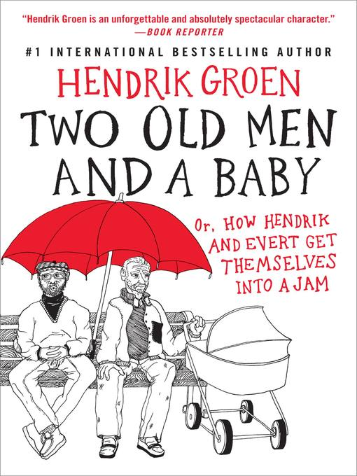 Title details for Two Old Men and a Baby: Or, How Hendrik and Evert Get Themselves into a Jam by Hendrik Groen - Wait list