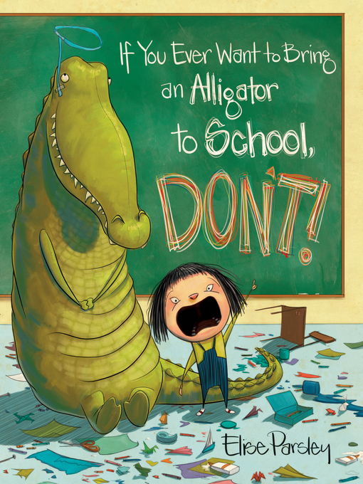 Cover image for book: If You Ever Want to Bring an Alligator to School, Don't!