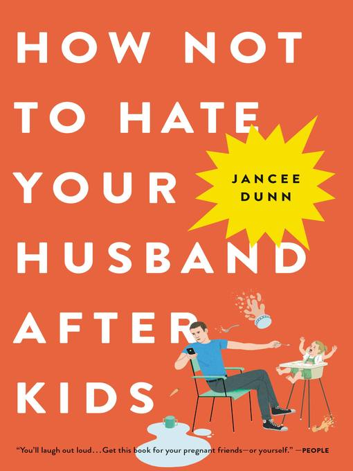 Title details for How Not to Hate Your Husband After Kids by Jancee Dunn - Wait list