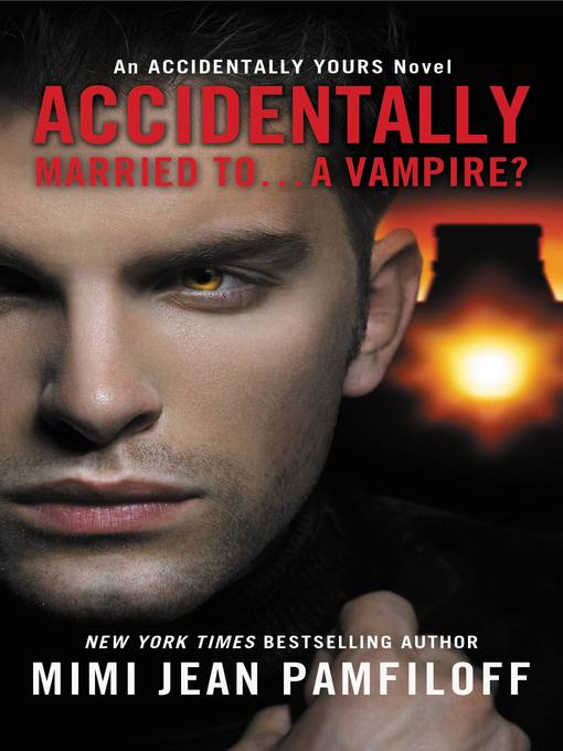 Title details for Accidentally Married to...A Vampire? by Mimi Jean Pamfiloff - Available