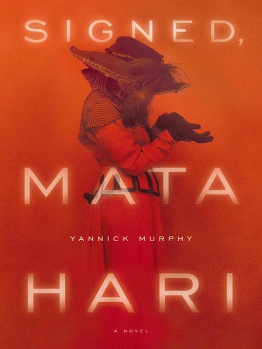 Title details for Signed, Mata Hari by Yannick Murphy - Available