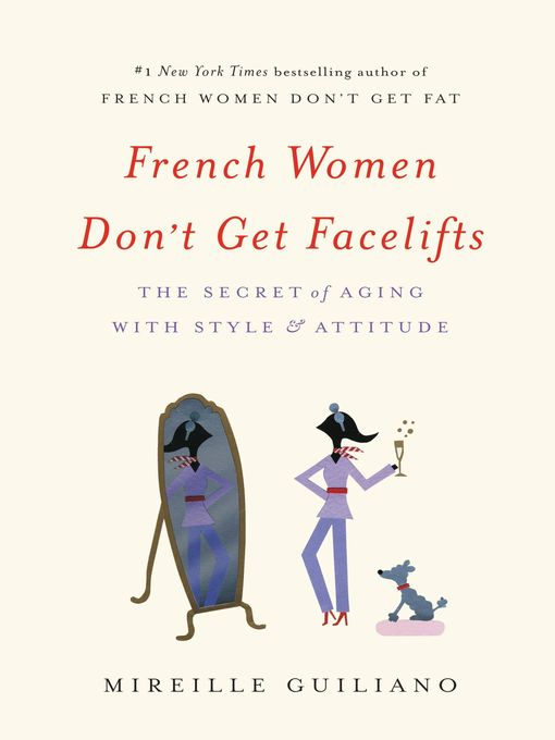 Title details for French Women Don't Get Facelifts by Mireille Guiliano - Available