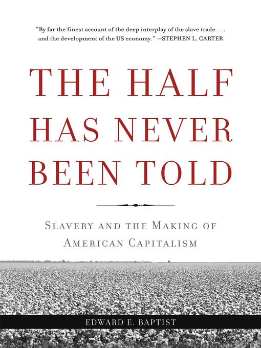 Title details for The Half Has Never Been Told by Edward E Baptist - Wait list