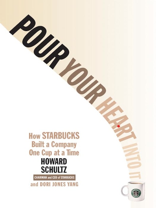 Title details for Pour Your Heart Into It by Howard Schultz - Available