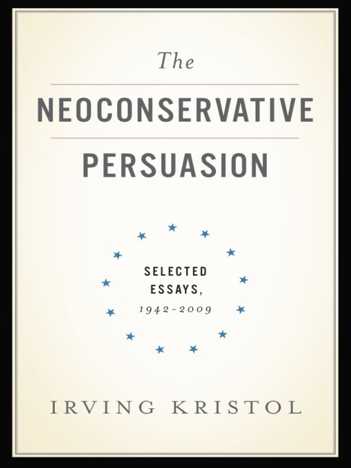 Title details for The Neoconservative Persuasion by Irving Kristol - Available