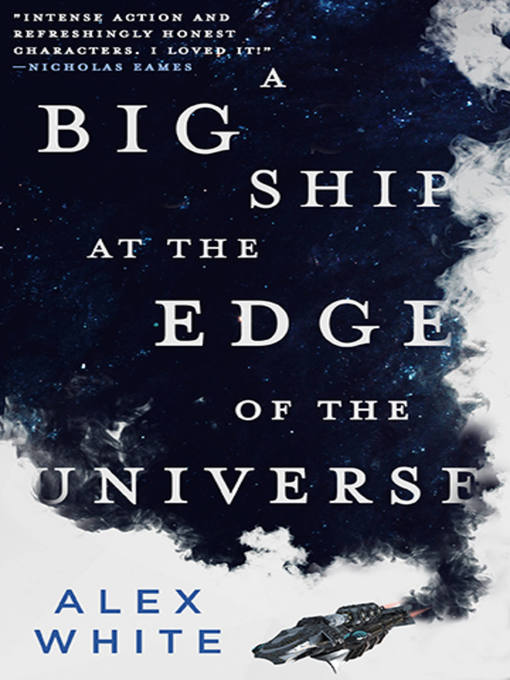 Title details for A Big Ship at the Edge of the Universe by Alex White - Available