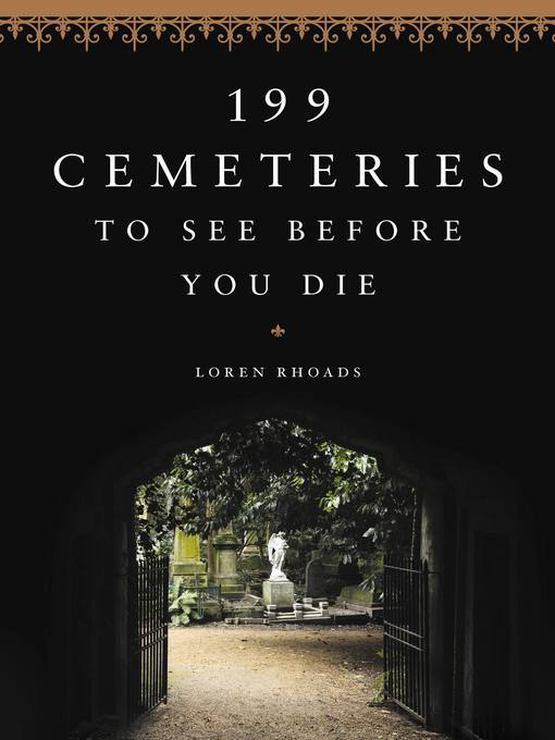 Title details for 199 Cemeteries to See Before You Die by Loren Rhoads - Available
