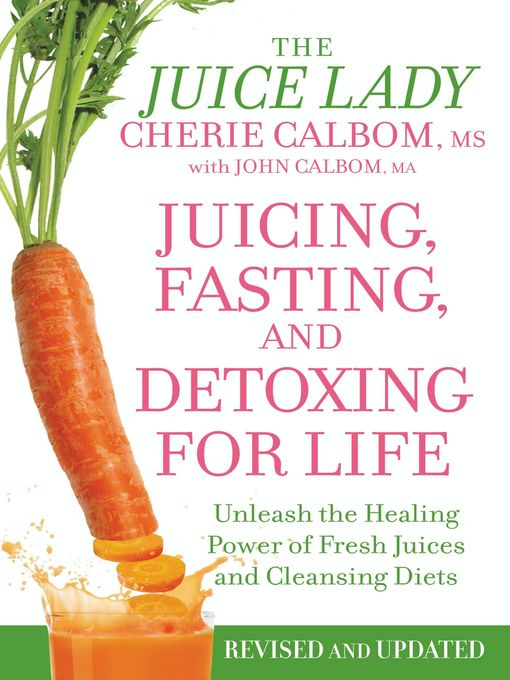 Title details for Juicing, Fasting, and Detoxing for Life by Cherie Calbom MS - Wait list