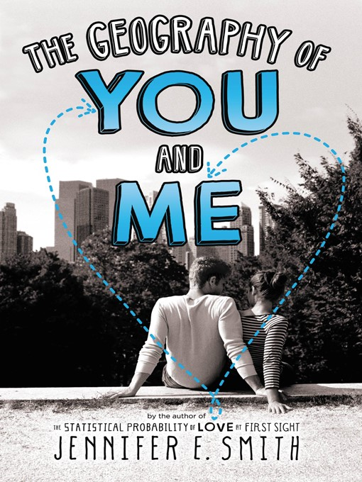 Title details for The Geography of You and Me by Jennifer E. Smith - Available