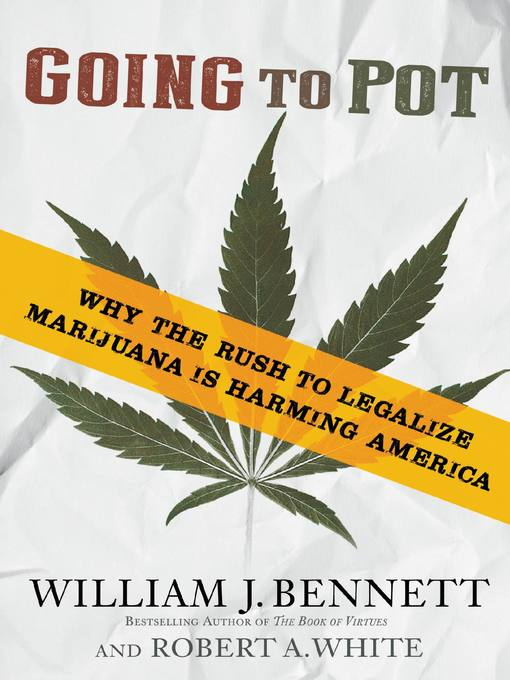 Title details for Going to Pot by Dr. William J. Bennett - Available