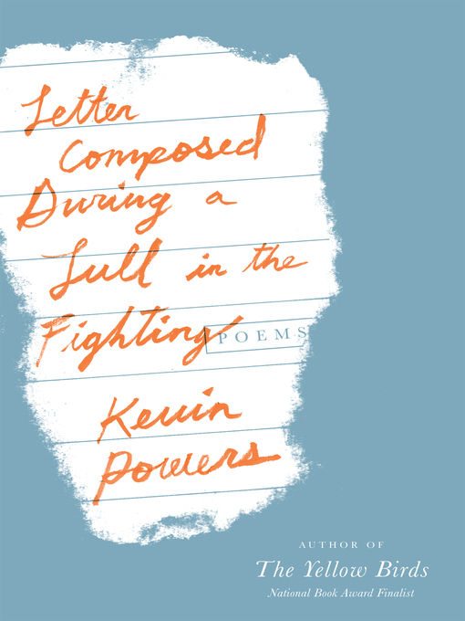 Title details for Letter Composed During a Lull in the Fighting by Kevin Powers - Available