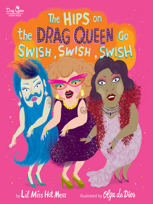 Title details for The Hips on the Drag Queen Go Swish, Swish, Swish by Lil Miss Hot Mess - Wait list