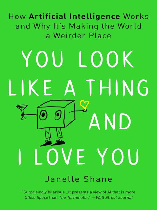 Title details for You Look Like a Thing and I Love You by Janelle Shane - Available