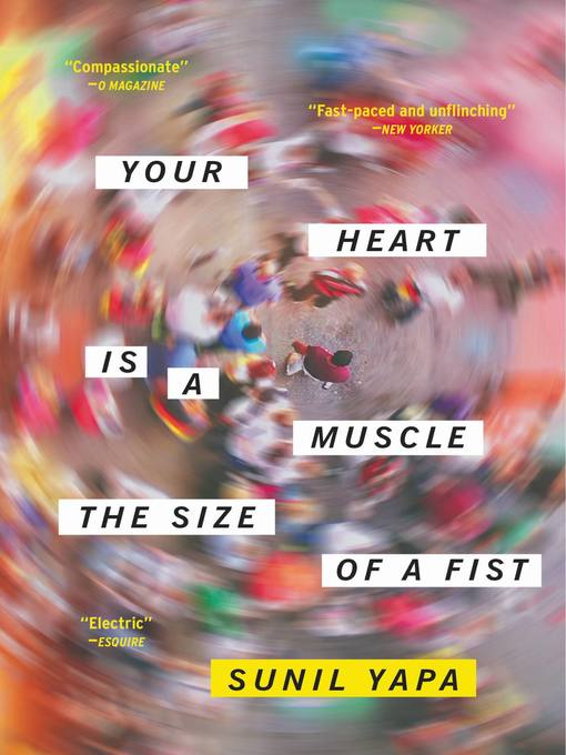 Title details for Your Heart Is a Muscle the Size of a Fist by Sunil Yapa - Available
