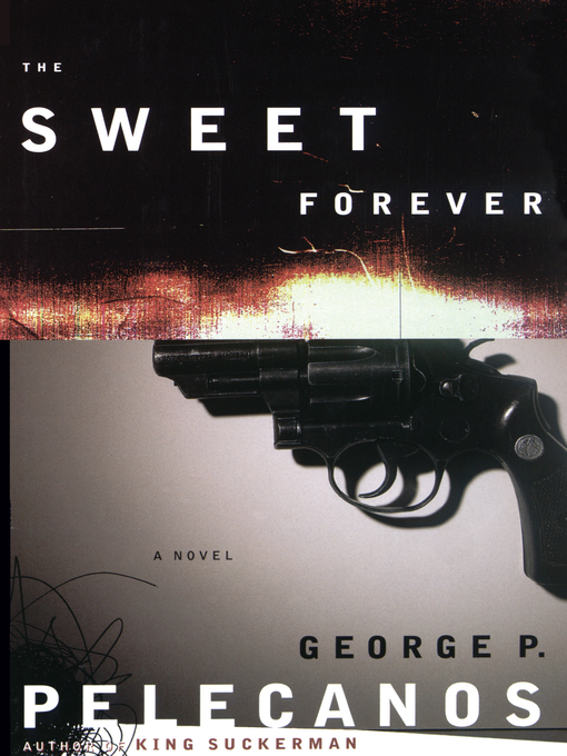 Title details for The Sweet Forever by George P. Pelecanos - Available
