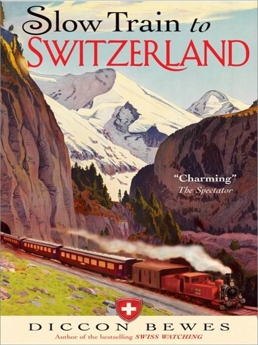 Title details for Slow Train to Switzerland by Diccon Bewes - Available