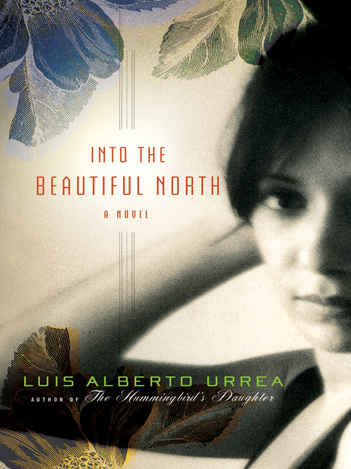 Title details for Into the Beautiful North by Luis Alberto Urrea - Available