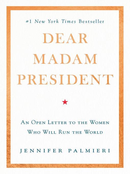 Title details for Dear Madam President by Jennifer Palmieri - Available
