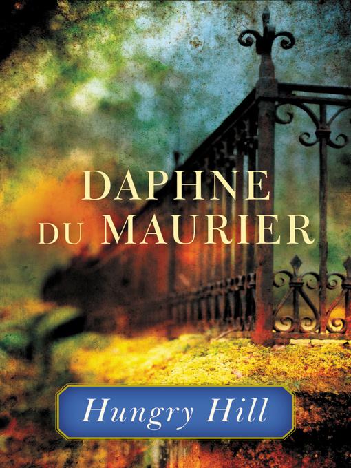 Title details for Hungry Hill by Daphne du Maurier - Wait list