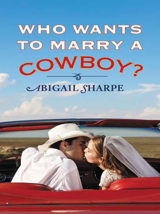 Title details for Who Wants to Marry a Cowboy? by Abigail Sharpe - Available