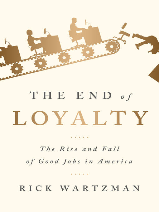 Title details for The End of Loyalty by Rick Wartzman - Available