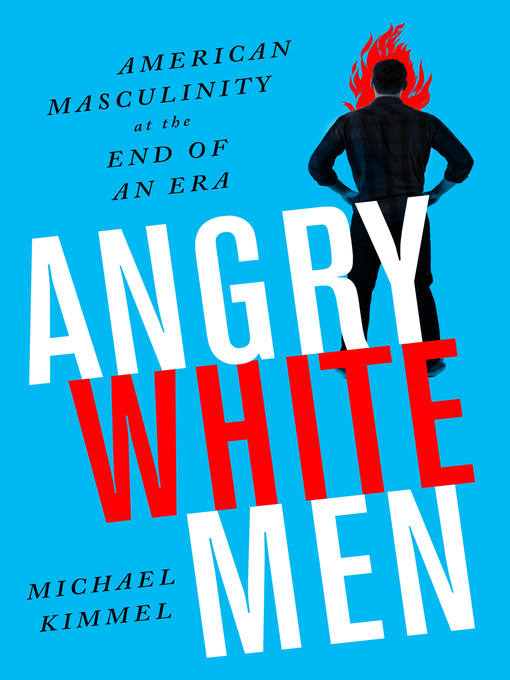 Title details for Angry White Men by Michael Kimmel - Available