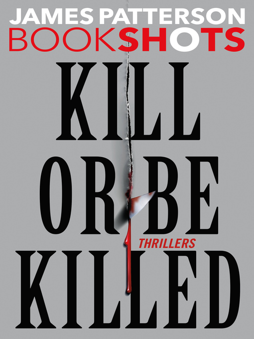 Title details for Kill or Be Killed by James Patterson - Available