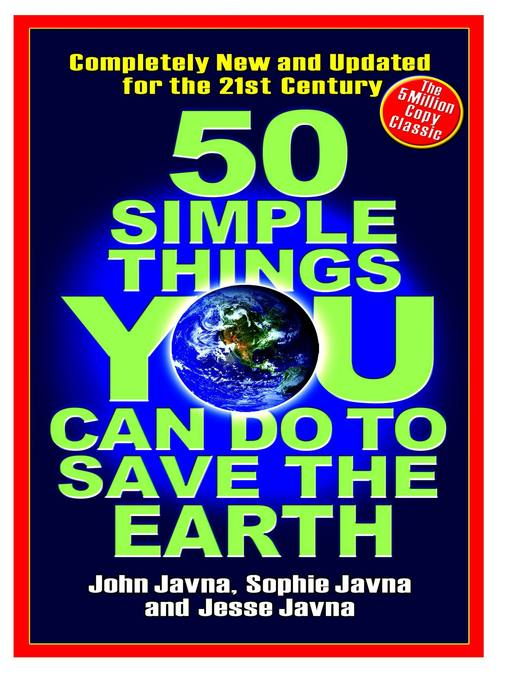 Title details for 50 Simple Things You Can Do to Save the Earth by John Javna - Available
