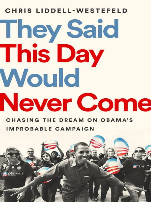 Title details for They Said This Day Would Never Come by Chris Liddell-Westefeld - Available