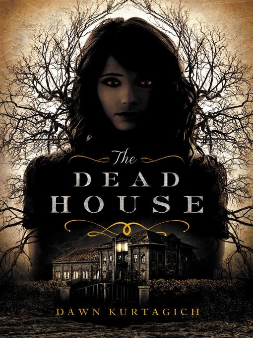 Title details for The Dead House by Dawn Kurtagich - Available