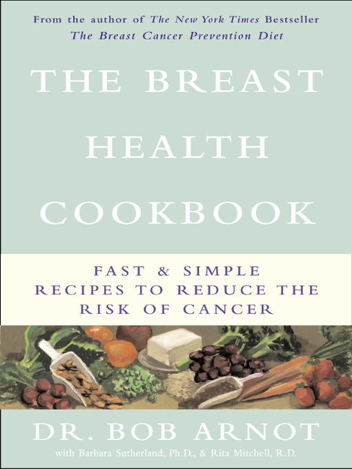 Title details for The Breast Health Cookbook by Bob Arnot - Available