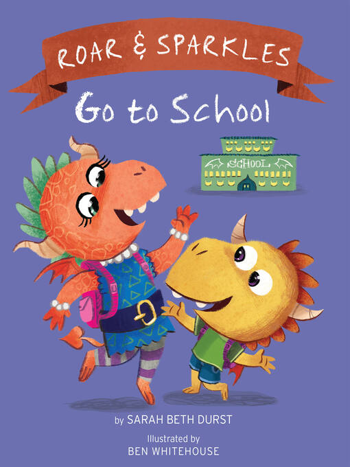 Title details for Roar and Sparkles Go to School by Sarah Beth Durst - Available