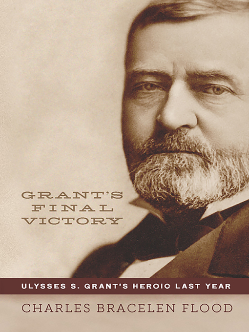 Title details for Grant's Final Victory by Charles Bracelen Flood - Available
