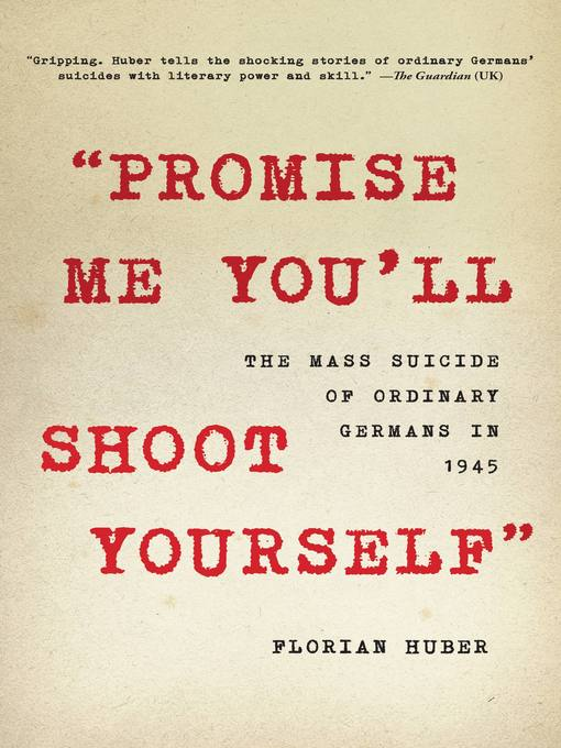 """Title details for """"Promise Me You'll Shoot Yourself"""" by Florian Huber - Available"""