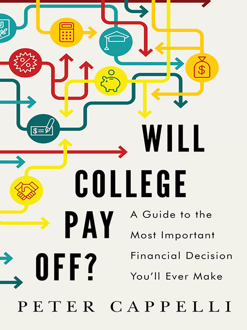Title details for Will College Pay Off? by Peter Cappelli - Available